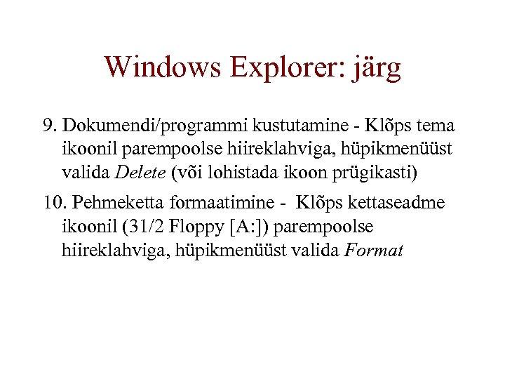 Windows Explorer: järg 9. Dokumendi/programmi kustutamine - Klõps tema ikoonil parempoolse hiireklahviga, hüpikmenüüst valida