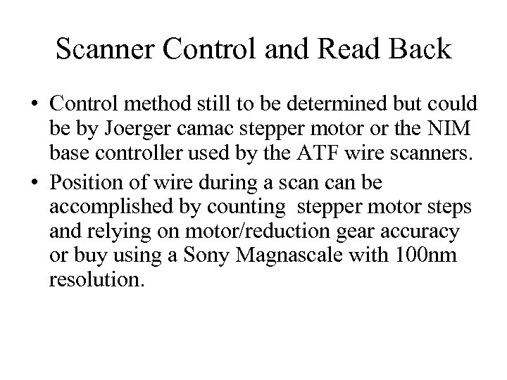Scanner Control and Read Back • Control method still to be determined but could