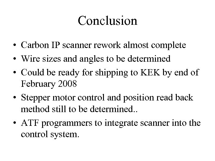 Conclusion • Carbon IP scanner rework almost complete • Wire sizes and angles to