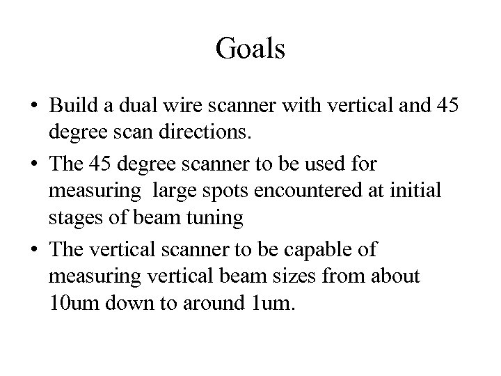 Goals • Build a dual wire scanner with vertical and 45 degree scan directions.