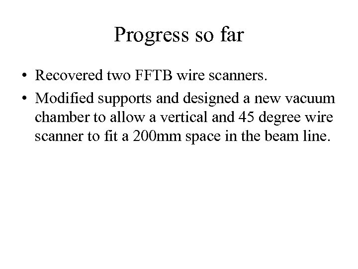 Progress so far • Recovered two FFTB wire scanners. • Modified supports and designed