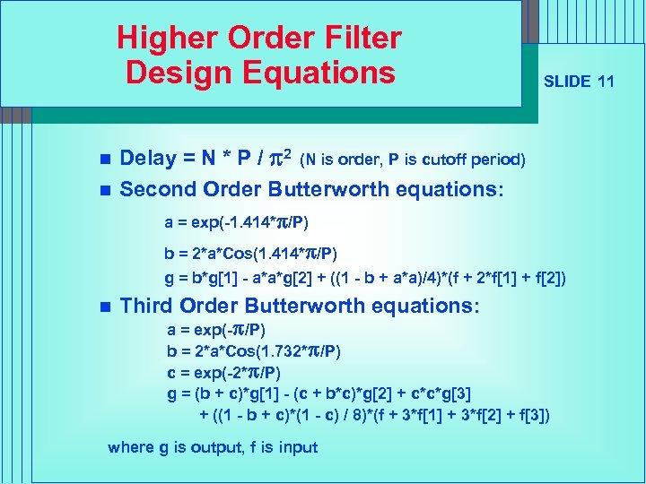 Higher Order Filter Design Equations n n SLIDE 11 Delay = N * P