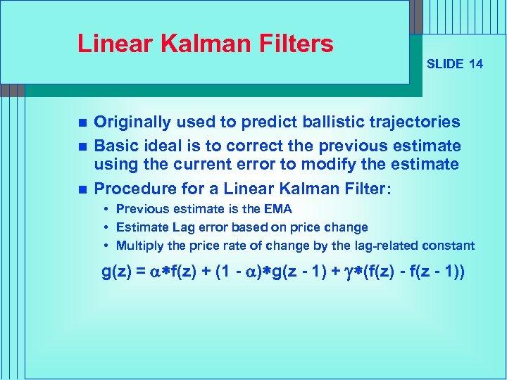 Linear Kalman Filters n n n SLIDE 14 Originally used to predict ballistic trajectories