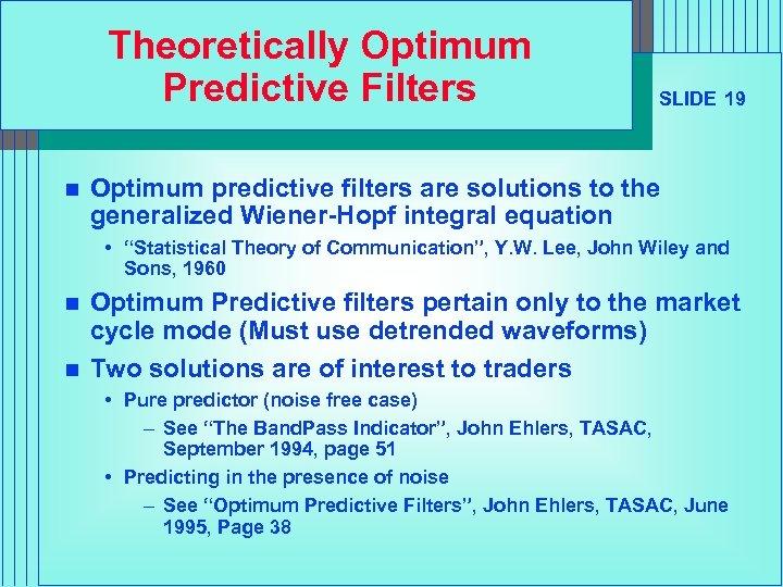 Theoretically Optimum Predictive Filters n SLIDE 19 Optimum predictive filters are solutions to the