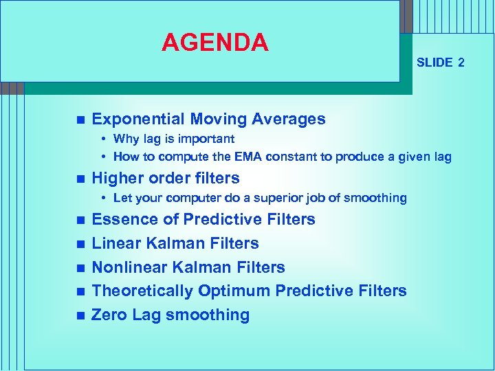 AGENDA n SLIDE 2 Exponential Moving Averages • Why lag is important • How