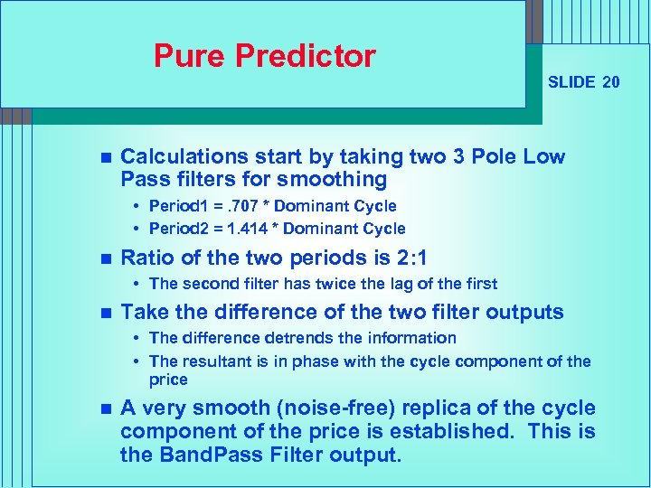 Pure Predictor n SLIDE 20 Calculations start by taking two 3 Pole Low Pass