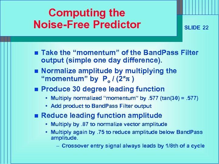 """Computing the Noise-Free Predictor n n n SLIDE 22 Take the """"momentum"""" of the"""
