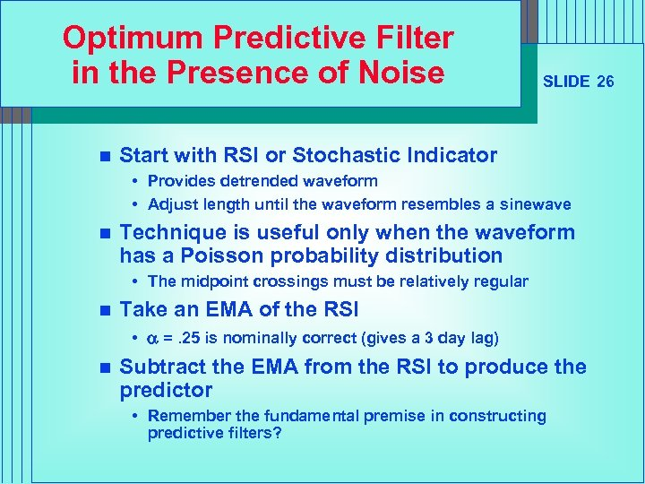 Optimum Predictive Filter in the Presence of Noise n SLIDE 26 Start with RSI