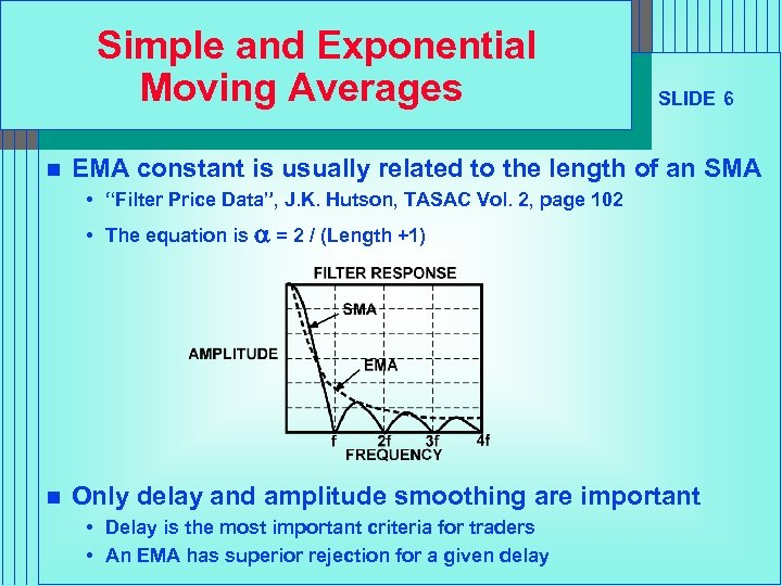 Simple and Exponential Moving Averages n SLIDE 6 EMA constant is usually related to