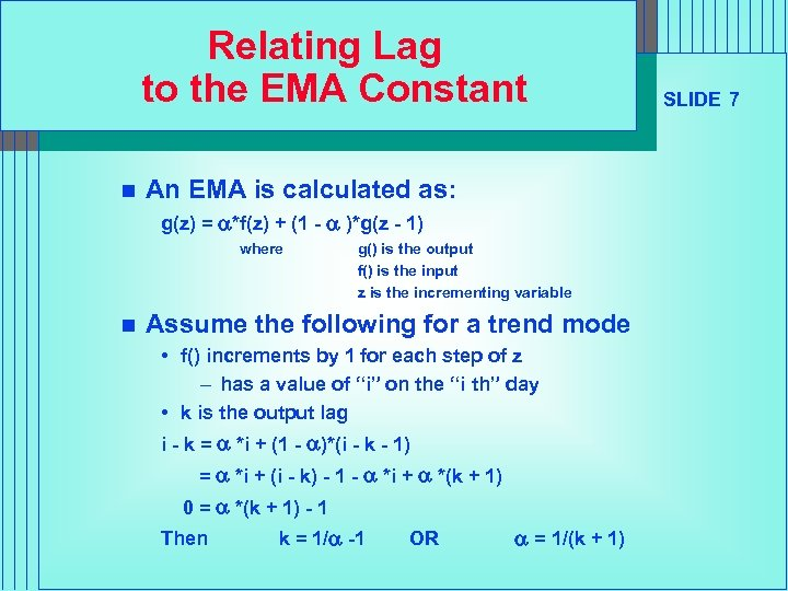 Relating Lag to the EMA Constant n An EMA is calculated as: g(z) =
