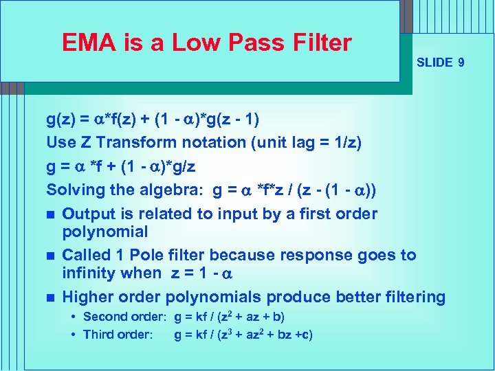 EMA is a Low Pass Filter SLIDE 9 g(z) = a*f(z) + (1 -