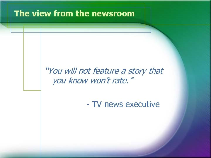 "The view from the newsroom ""You will not feature a story that you know"