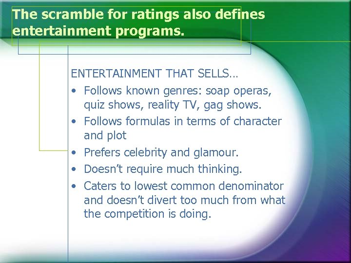 The scramble for ratings also defines entertainment programs. ENTERTAINMENT THAT SELLS… • Follows known