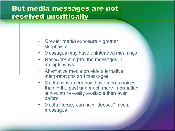 But media messages are not received uncritically • Greater media exposure = greater skepticism
