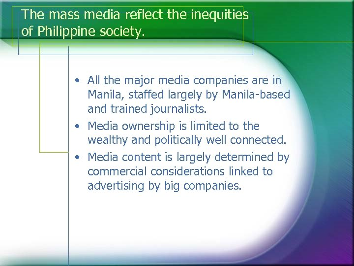 The mass media reflect the inequities of Philippine society. • All the major media