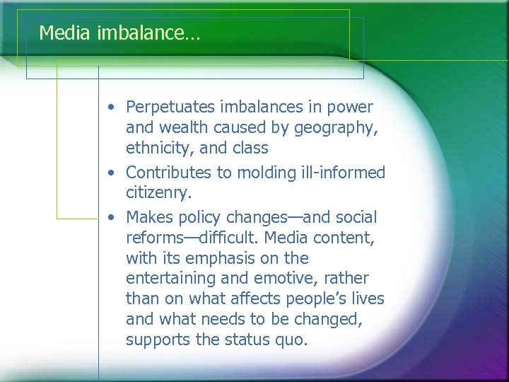 Media imbalance… • Perpetuates imbalances in power and wealth caused by geography, ethnicity, and