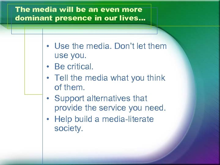 The media will be an even more dominant presence in our lives… • Use