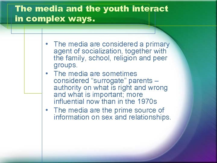 The media and the youth interact in complex ways. • The media are considered