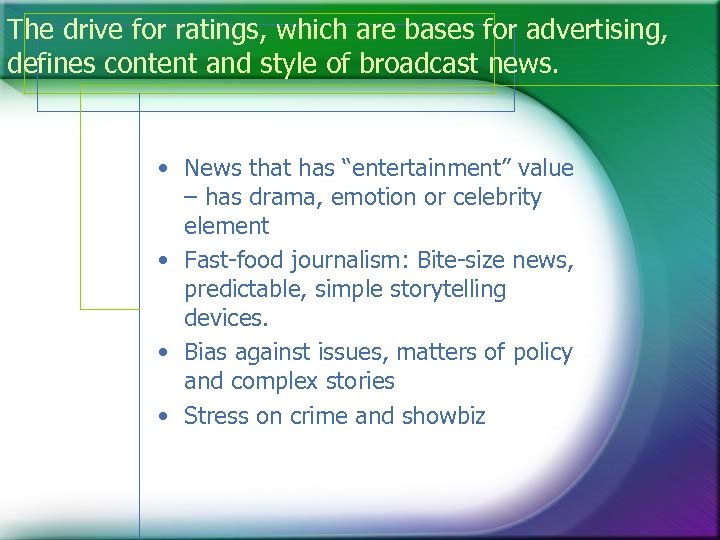 The drive for ratings, which are bases for advertising, defines content and style of