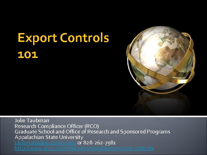 Export Controls 101 Julie Taubman Research Compliance Officer (RCO) Graduate School and Office of