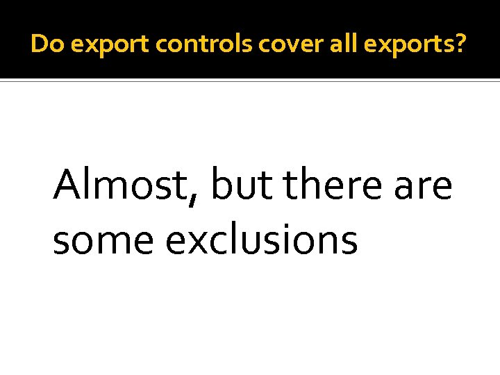 Do export controls cover all exports? Almost, but there are some exclusions