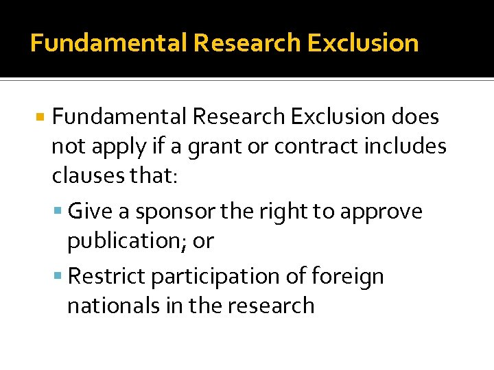 Fundamental Research Exclusion does not apply if a grant or contract includes clauses that:
