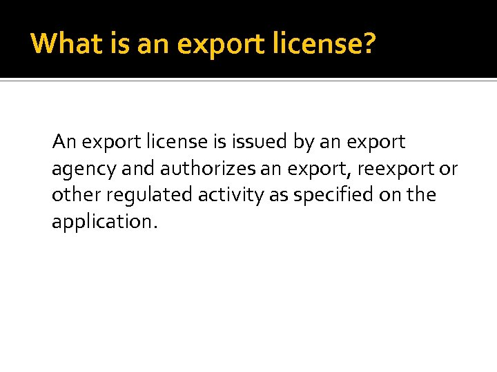 What is an export license? An export license is issued by an export agency
