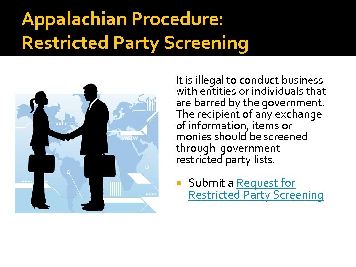 Appalachian Procedure: Restricted Party Screening It is illegal to conduct business with entities or