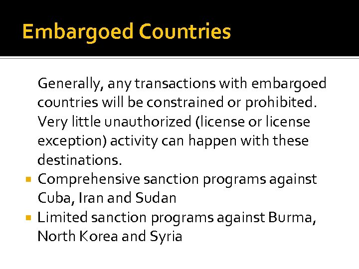 Embargoed Countries Generally, any transactions with embargoed countries will be constrained or prohibited. Very