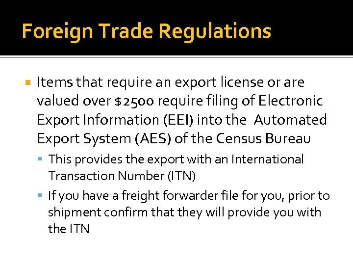 Foreign Trade Regulations Items that require an export license or are valued over $2500
