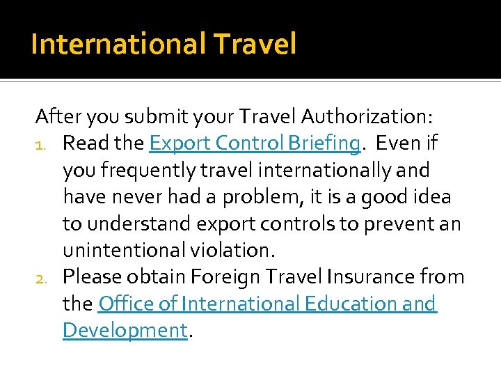 International Travel After you submit your Travel Authorization: 1. Read the Export Control Briefing.