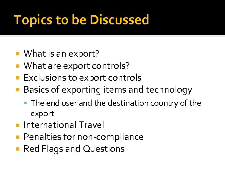 Topics to be Discussed What is an export? What are export controls? Exclusions to