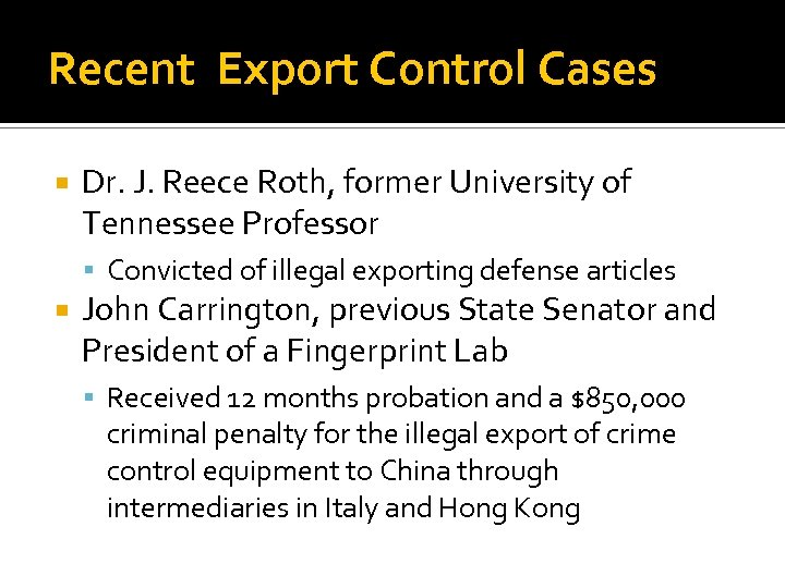 Recent Export Control Cases Dr. J. Reece Roth, former University of Tennessee Professor Convicted