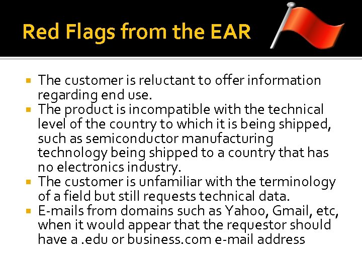 Red Flags from the EAR The customer is reluctant to offer information regarding end