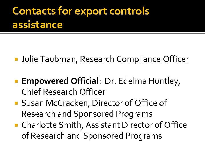 Contacts for export controls assistance Julie Taubman, Research Compliance Officer Empowered Official: Dr. Edelma