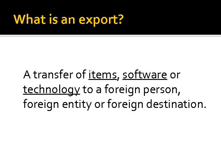 What is an export? A transfer of items, software or technology to a foreign