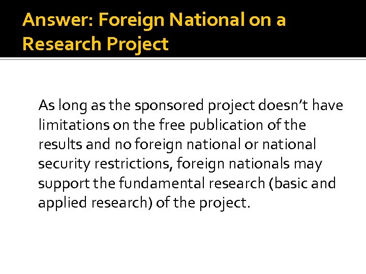 Answer: Foreign National on a Research Project As long as the sponsored project doesn't