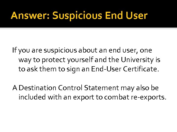 Answer: Suspicious End User If you are suspicious about an end user, one way
