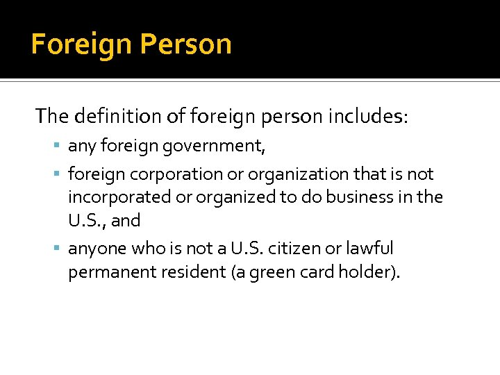 Foreign Person The definition of foreign person includes: any foreign government, foreign corporation or
