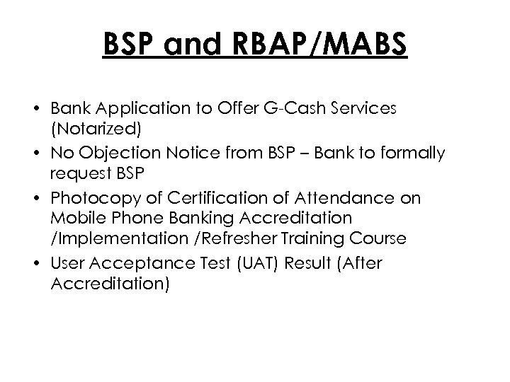 BSP and RBAP/MABS • Bank Application to Offer G-Cash Services (Notarized) • No Objection