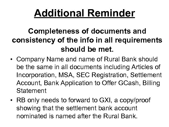 Additional Reminder Completeness of documents and consistency of the info in all requirements should
