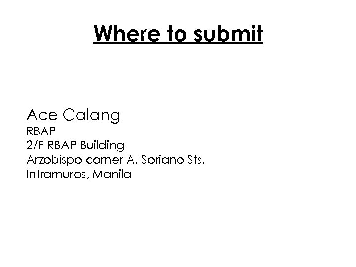 Where to submit Ace Calang RBAP 2/F RBAP Building Arzobispo corner A. Soriano Sts.