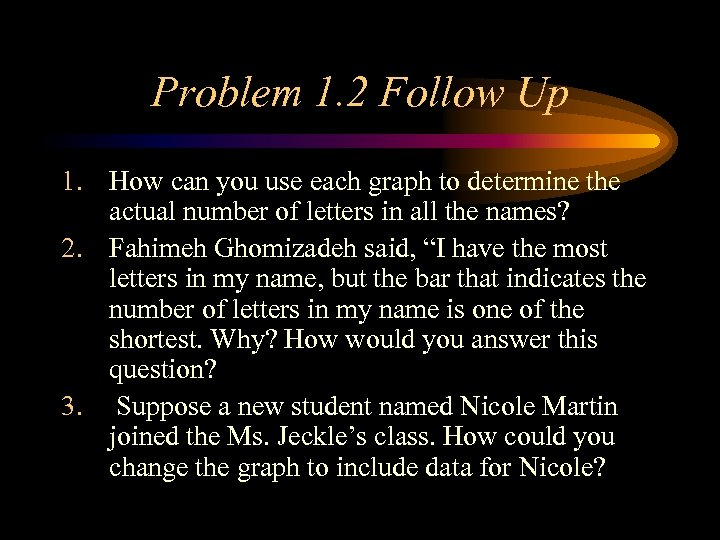 Problem 1. 2 Follow Up 1. How can you use each graph to determine