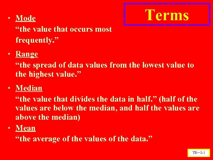"• Mode ""the value that occurs most frequently. "" Terms • Range ""the"