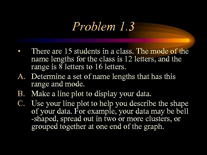 Problem 1. 3 • There are 15 students in a class. The mode of