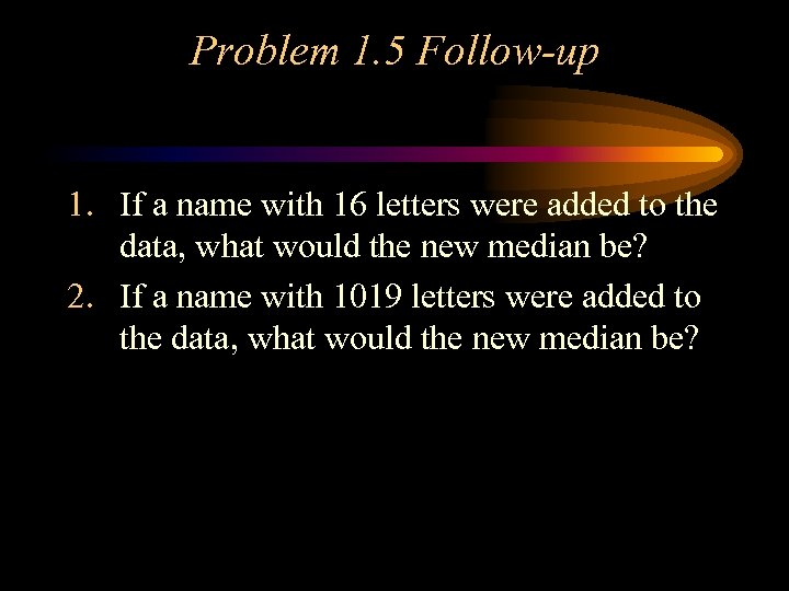 Problem 1. 5 Follow-up 1. If a name with 16 letters were added to