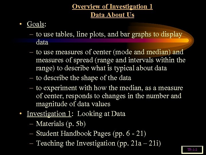 Overview of Investigation 1 Data About Us • Goals: – to use tables, line