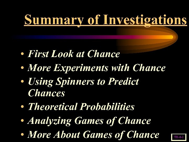 Summary of Investigations • First Look at Chance • More Experiments with Chance •