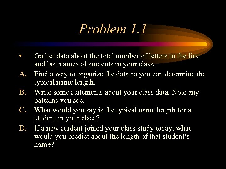 Problem 1. 1 • A. B. C. D. Gather data about the total number