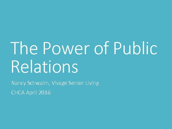 The Power of Public Relations Nancy Schwalm, Vivage Senior Living CHCA April 2016